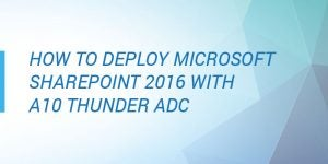 How to deploy Microsoft SharePoint 2016 with Thunder ADC