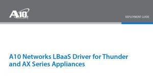 A10 Networks LBaaS Driver for Thunder and AX Series Appliances Deployment Guide
