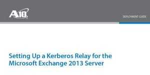 Setting Up a Kerberos Relay for the Microsoft Exchange 2013 Server