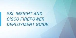 SSL Insight and Cisco FirePOWER Deployment Guide