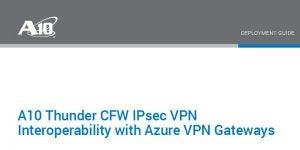 Thunder CFW IPsec VPN Interoperability with Azure VPN Gateways Deployment Guide