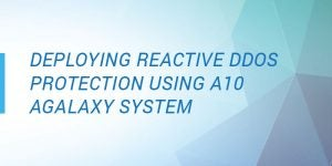 Deploying Reactive DDoS Protection Using A10 aGalaxy System