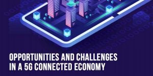 Securing the Future of a Smart World - Opportunities & Challenges in a 5G Connected Economy