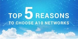 Top 5 Reasons to Choose A10 Networks