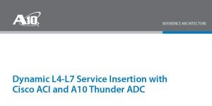 Dynamic L4-L7 Service Insertion with Cisco ACI and A10 Thunder ADC Deployment Guide