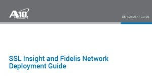 SSL Insight and Fidelis Network Deployment Guide