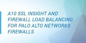 A10 Networks/Palo Alto Networks Joint Firewall Load Balancing Solution Deployment Guide