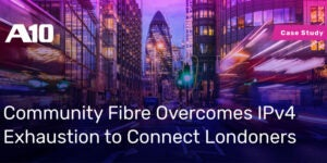 Community Fibre Overcomes IPv4 Exhaustion to Connect Londoners