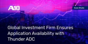 Global Investment Firm Ensures Application Availability With Thunder ADC