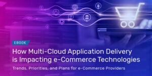 How Multi Cloud Application Delivery is Impacting e-Commerce Technologies