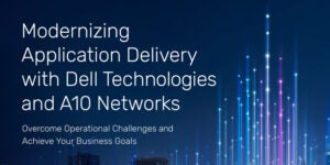 Modernizing Application Delivery with Dell Technologies and A10