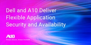 dell and a10 deliver flexible application security and availability