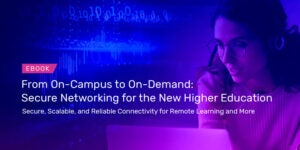 From on Campus to On Demand Secure Networking for the New Higher Education
