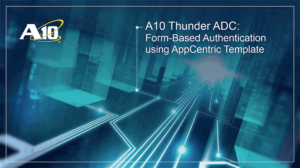 A10 Thunder ADC: Form-Based Authentication using AppCentric Templates (ACT)