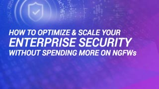 How to Optimize & Scale Your Enterprise Security Without Spending More on NGFW