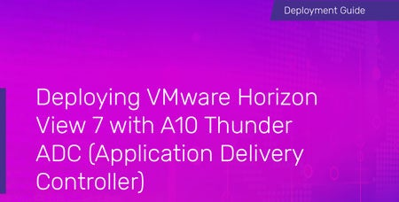 Deploying VMware Horizon View 7 with A10 Thunder ADC (Application Delivery Controller)