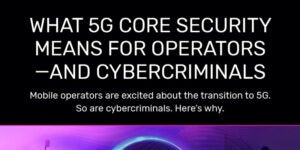 what 5g core security means for operators and cybercriminals