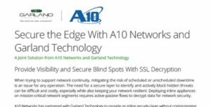 Securing the Edge with A10 Networks and Garland Technology