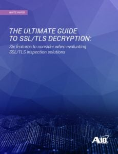 The Ultimate Guide To SSL/TLS Decryption: Six Features To Consider When Evaluating SSL/TLS Inspection Solutions