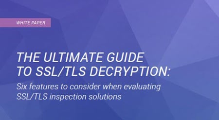 The Ultimate Guide To SSL/TLS Decryption White Paper