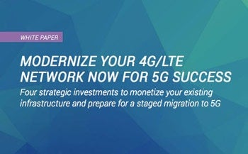 Modernize Your 4G/LTE Network NOW for 5G Success White Paper