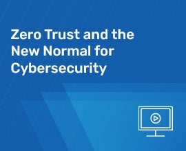 Zero Trust and the New Normal for Cybersecurity