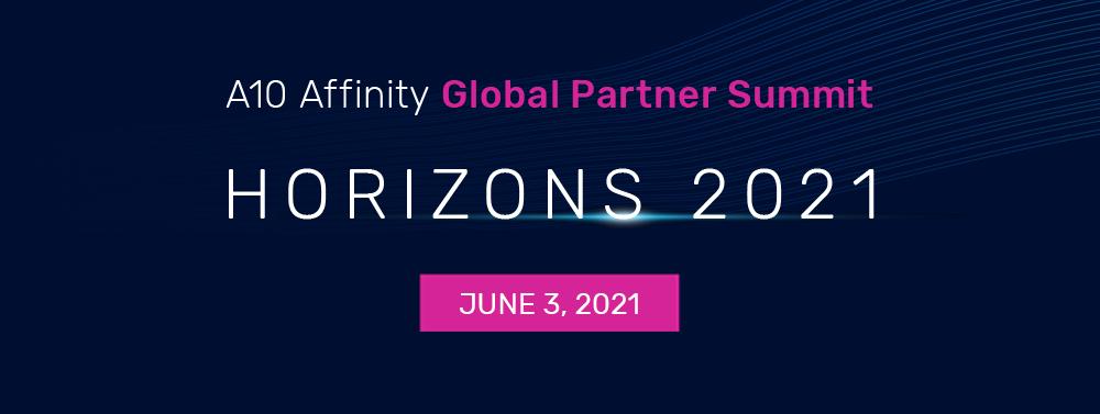 Horizons 2021 A10 Affinity Global Partner Summit