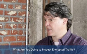 What Are You Doing to Inspect Encrypted Traffic?